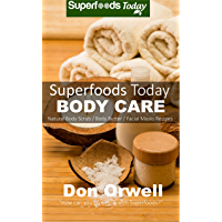 Superfoods Today Body Care: Natural Recipes for Beautiful Skin and Hair. Body Scrubs and Facial Masks for Soft Skin Treatment (English Edition)