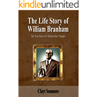 The Life Story of William Branham: The True Story of a Modern-Day Prophet (Show the House to the House Book 4) (English Edition)