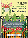 RHS Little Book of Small-Space Gardening: Easy-grow Ideas for Balconies, Window Boxes & Other Outdoor Areas (Rhs Little Books) (English Edition)