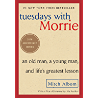 Tuesdays with Morrie: An Old Man, a Young Man, and Life's Greatest Lesson, 20th Anniversary Edition (English Edition)
