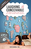 Laughing IS Conceivable: One Woman's Extremely Funny Peek into the Extremely Unfunny World of Infertility (English Edition)