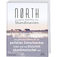 Nørth: Wie man das Beste aus langen Winternächten macht, die geheimen Zutaten für die perfekten Zimtschnecken findet und ein bisschen skandinavischer lebt – Die ganze Wahrheit über Skandinavien