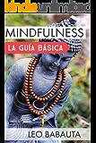 Mindfulness: la guía básica : Adquiere las habilidades fundamentales para cambiar tus hábitos y alcanzar la felicidad (Spanish Edition)