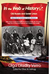 In the Web of History: Old Russia and Soviet Union: With Unique Insight into Nikita Khrushchev's Politically Formative Years as a Communist Politician ... Leader (Historical Family Memoirs Book 1) Kindle Edition