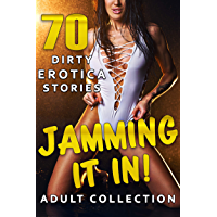 JAMMING IT IN! (70 DIRTY EROTICA STORIES ADULT COLLECTION) (English Edition)