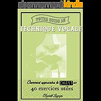 Votre guide de technique vocale: Comment apprendre le chant en 40 exercices utiles