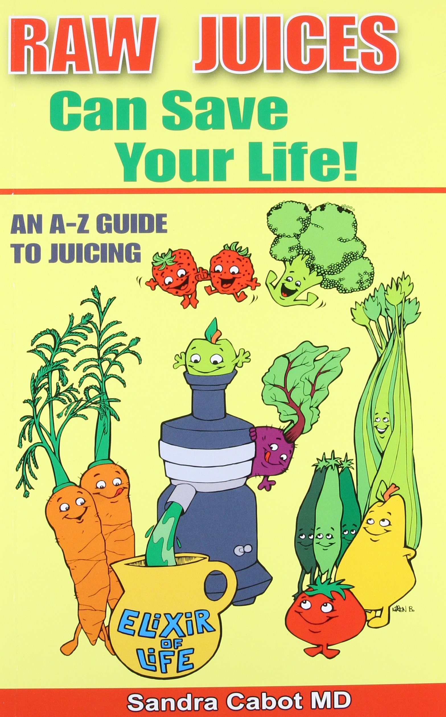 Raw Juices Can Save Your Life: An A-Z Guide to Juicing. pdf