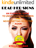 Read Her Signs: An Essential Guide To Understanding Women And Never Getting Rejected Again (Stella Tells All Book 2)