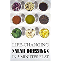 Life-Changing Salad Dressings: In 3 Minutes Flat (Grace Légere Cookbooks Book 2)