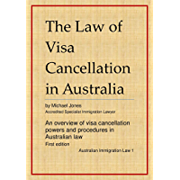 The Law of Visa Cancellation in Australia: An overview of visa cancellation powers and procedures in Australian law (Australian Immigration Law Book 1)