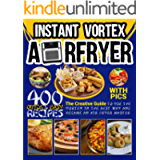 Instant Vortex Air Fryer Cookbook With Pics: 400 Quick & Easy Tasty Recipes, The Creative Guide To Use The Vortex In The…
