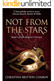 Not From the Stars (His Majesty's Theatre Book 1)