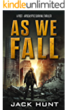 As We Fall: A Post-Apocalyptic Survival Thriller (Against All Odds Book 1)