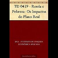 TD 0439 - Renda e Pobreza: Os Impactos do Plano Real