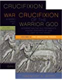 Crucifixion of the Warrior God Vol. 1  and  2, The: Volumes 1  and  2