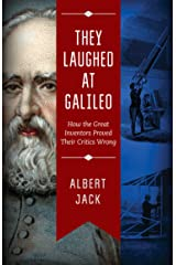 They Laughed at Galileo: How the Great Inventors Proved Their Critics Wrong