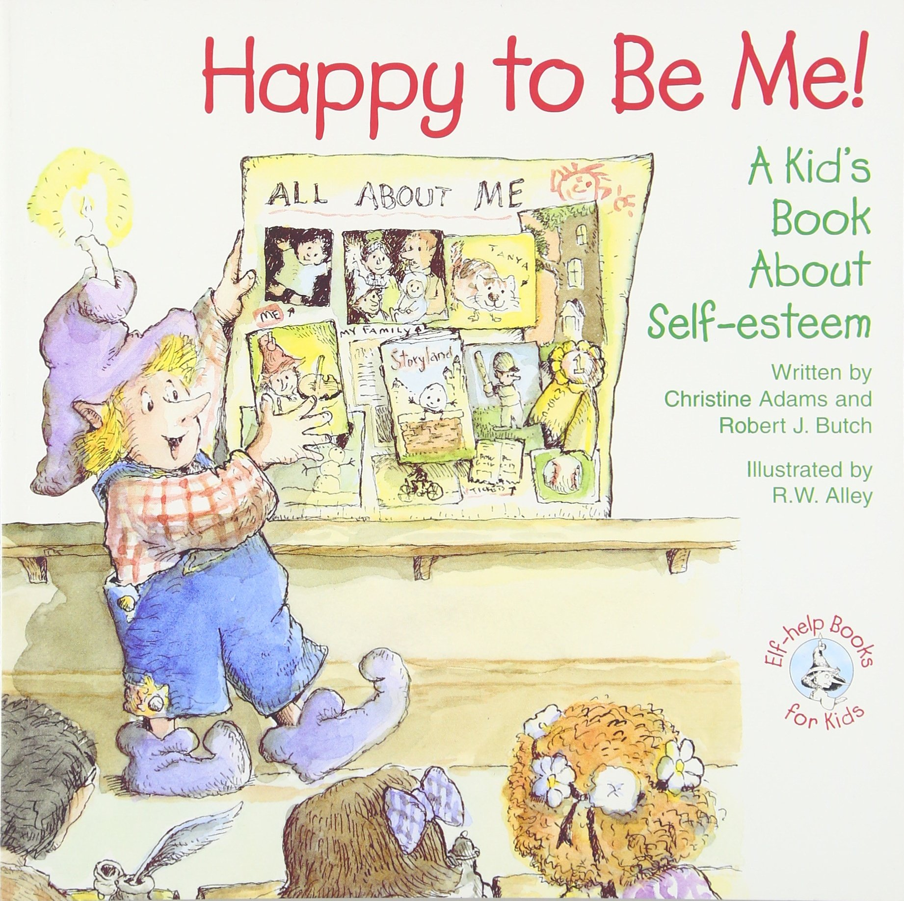 Happy to Be Me!: A Kid Book about Self-Esteem (Elf-Help Books for Kids) by Abbey Press