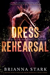 Dress Rehearsal: Driven Dance Theater Romance Series Book 3 (Driven Dance Theater Series) Kindle Edition