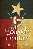 The Bloody Frontier: Saga of a Texas Ranger