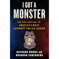 Image for I Got a Monster: The Rise and Fall of America's Most Corrupt Police Squad
