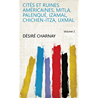 Cités et ruines américaines, Mitla, Palenqué, Izamal, Chichen-Itza, Uxmal Volume 2 (French Edition)