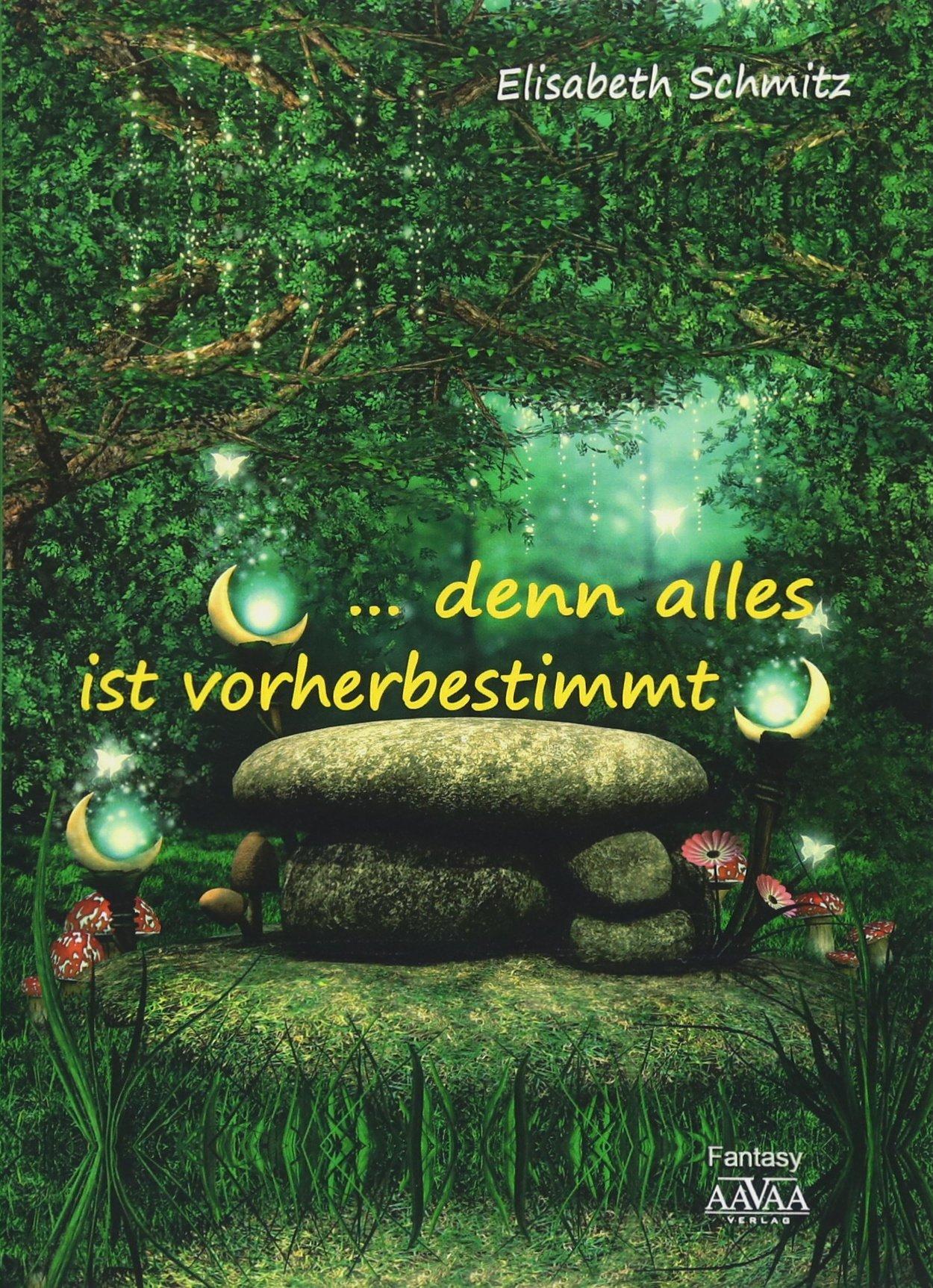 ... denn alles ist vorherbestimmt Taschenbuch – 1. April 2018 Elisabeth Schmitz AAVAA Verlag 3845925981 Esoterik / Roman