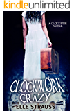 Clockwork Crazy: A young adult time travel romance. (The Clockwise Collection Book 5)