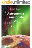 Astronomia amatoriale 2.0: Idee originali per osservare e fotografare il cielo