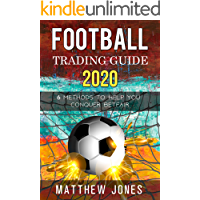 Football Trading Guide 2020: 6 Methods To Help You Conquer Betfair (English Edition)
