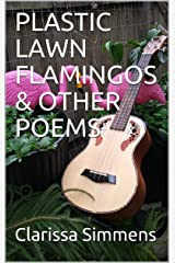 PLASTIC LAWN FLAMINGOS & OTHER POEMS Kindle Edition