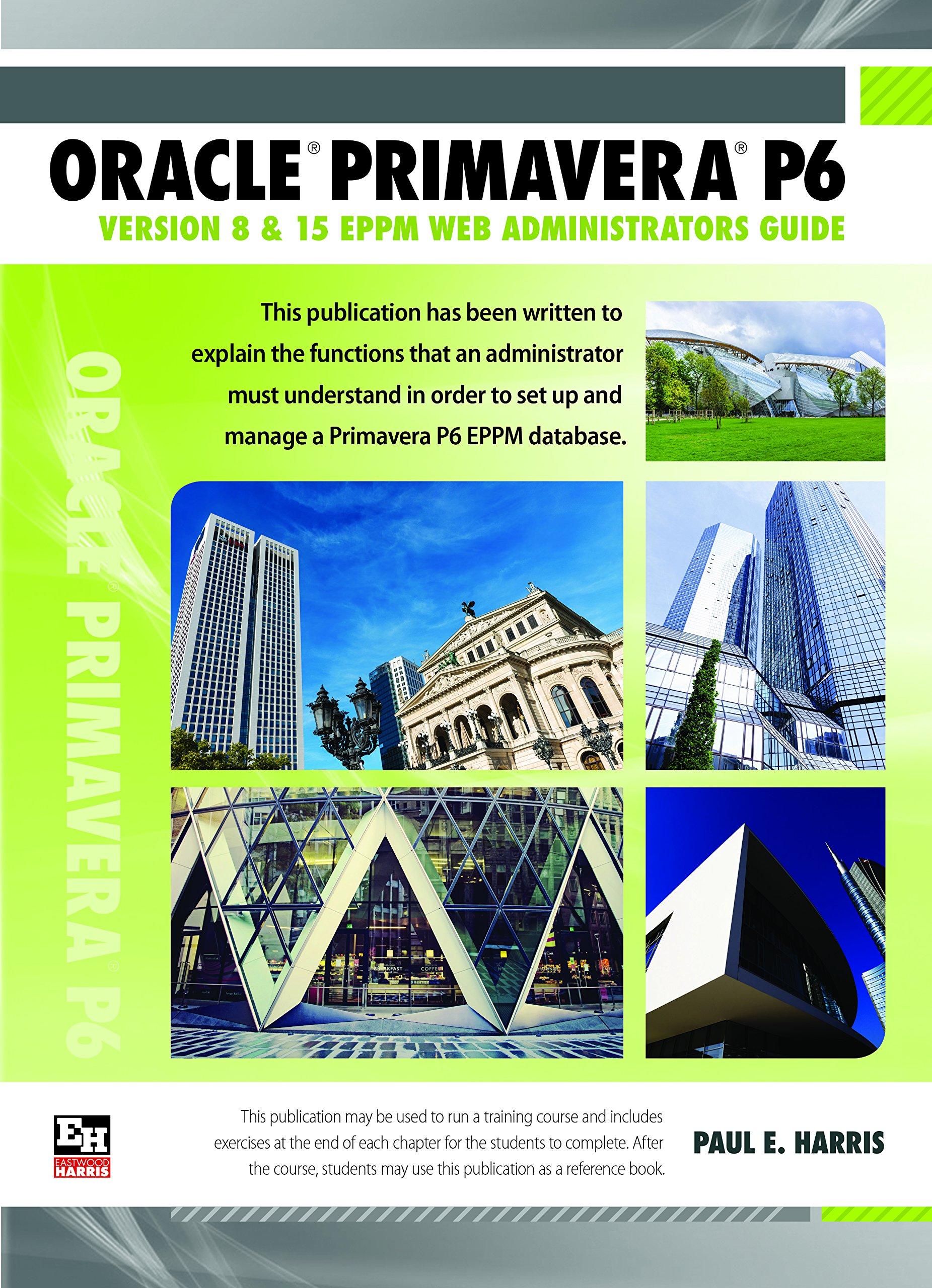 Oracle Primavera P6 Version 8 and 15 EPPM Web Administrators Guide