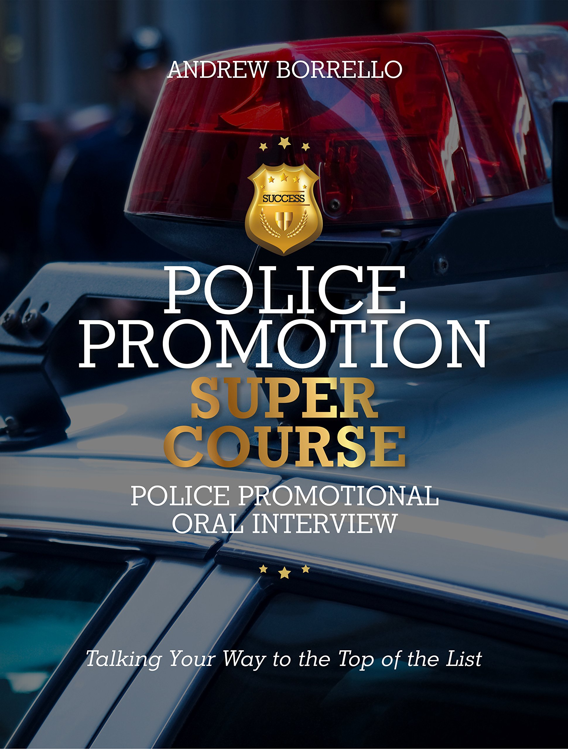 police promotion super course police promotional oral interview andrew borrello amazoncom books