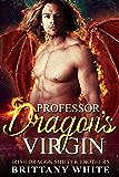 Professor Dragon's Virgin (Irish Dragon Shifter Brothers Book 5)