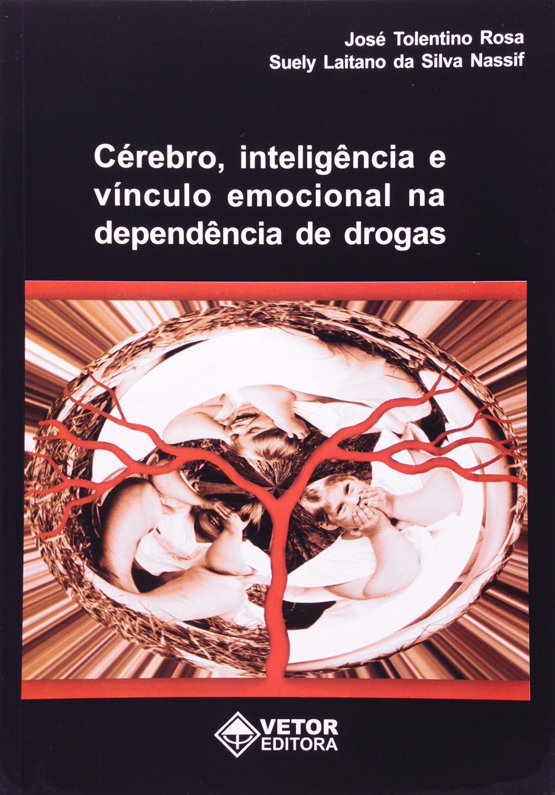 Cérebro, Inteligência e Vínculo Emocional na Dependência de Drogas: Jose Tolentino Rosa: 9788575850527: Amazon.com: Books