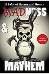 Madness & Mayhem: 23 Tales of Horror and Humor Kindle Edition