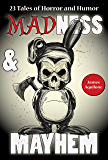 Madness & Mayhem: 23 Tales of Horror and Humor
