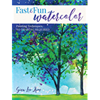 Fast and Fun Watercolor: Painting Techniques, No Drawing Required!
