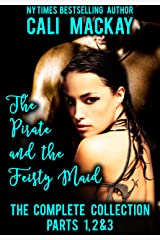 The Pirate and the Feisty Maid-- The Complete Series: Parts 1, 2 & 3 (A Steamy Pirate Romance) Kindle Edition