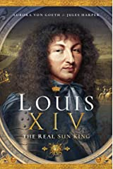 Louis XIV: The Real Sun King Kindle Edition