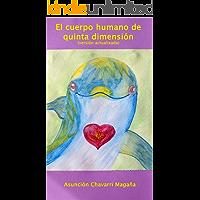 El cuerpo humano de quinta dimensión: (versión actualizada)