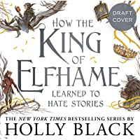 How the King of Elfhame Learned to Hate Stories: The Folk of the Air series