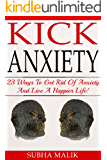 Kick Anxiety : 23 Ways To Get Rid Of Anxiety And Live A Happier Life! (Anxiety Disorders, Panic Attacks, Anxiety & Fears) (English Edition)
