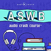 ASWB Audio Crash Course: Complete Review for the Association of Social Work Boards Exam - Top Test Questions!