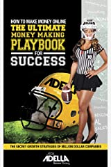 How to Make Money Online: The Ultimate Money Making PlayBook for Success Kindle Edition
