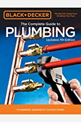 Black & Decker The Complete Guide to Plumbing Updated 7th Edition:Completely Updated to Current Codes (Black & Decker Complete Guide) Kindle Edition