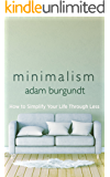 Minimalism: How to Simplify your Life through Less