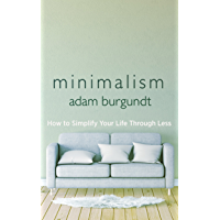 Minimalism: How to Simplify your Life through Less (English Edition)