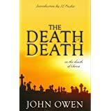 The Death of Death in the Death of Christ: A Treatise in Which the Whole Controversy about Universal Redemption is Fully Disc