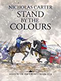 Stand by the Colours (Shadow on the Crown Book 5)