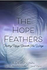 The Hope Feathers: Finding Refuge Beneath His Wings Kindle Edition